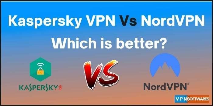 Kaspersky VPN Vs NordVPN