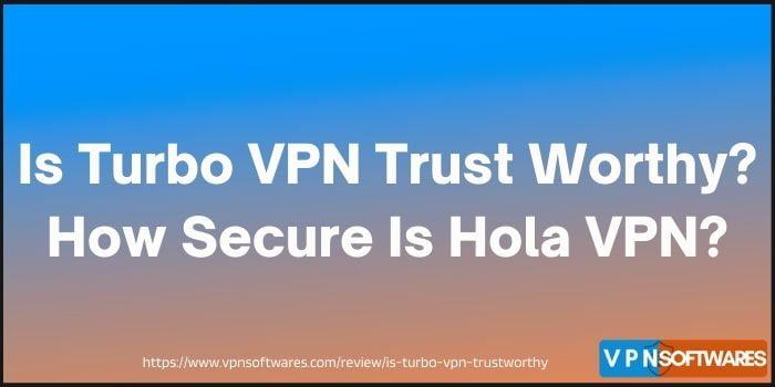 Is Turbo VPN Trust Worthy www.vpnsoftwares.com